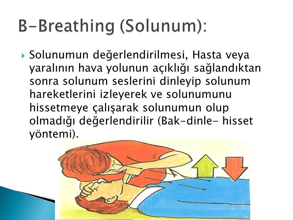  Solunumun değerlendirilmesi, Hasta veya yaralının hava yolunun açıklığı sağlandıktan sonra solunum seslerini dinleyip solunum hareketlerini izleyerek ve solunumunu hissetmeye çalışarak solunumun olup olmadığı değerlendirilir (Bak-dinle- hisset yöntemi).