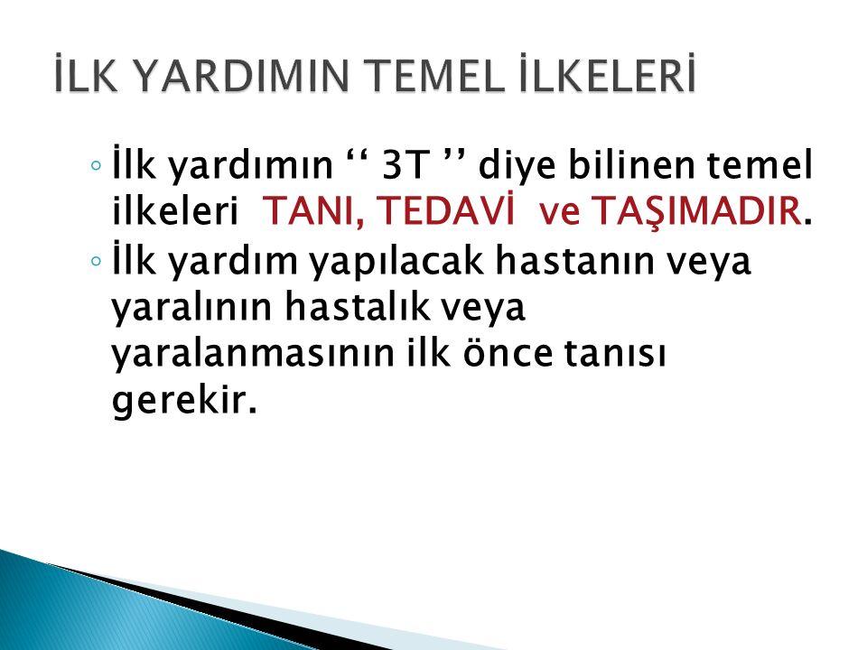 ◦ İlk yardımın '' 3T '' diye bilinen temel ilkeleri TANI, TEDAVİ ve TAŞIMADIR.
