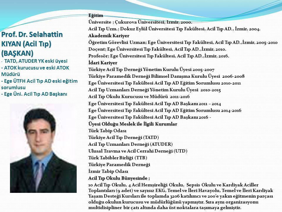 Mevcut Yönetim Kurulu Üyeleri  Prof. Dr. Selahattin KIYAN (Acil Tıp) (BAŞKAN) TATD, ATUDER YK eski üyesi ATOK kurucusu ve eski ATOK Müdürü Ege ÜTFH A