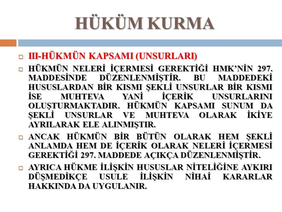 HÜKÜM KURMA  III-HÜKMÜN KAPSAMI (UNSURLARI)  HÜKMÜN NELERİ İÇERMESİ GEREKTİĞİ HMK'NİN 297.