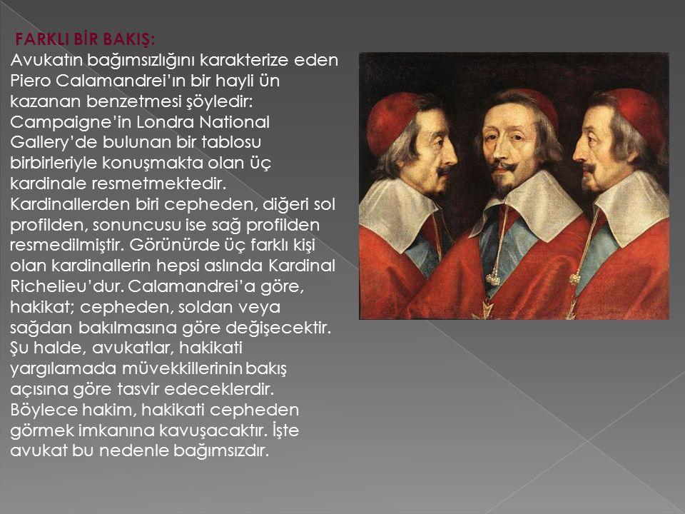 FARKLI BİR BAKIŞ: Avukatın bağımsızlığını karakterize eden Piero Calamandrei'ın bir hayli ün kazanan benzetmesi şöyledir: Campaigne'in Londra National Gallery'de bulunan bir tablosu birbirleriyle konuşmakta olan üç kardinale resmetmektedir.