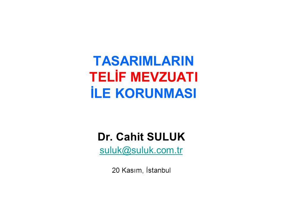 TASARIMLARIN TELİF MEVZUATI İLE KORUNMASI Dr. Cahit SULUK suluk@suluk.com.tr 20 Kasım, İstanbul