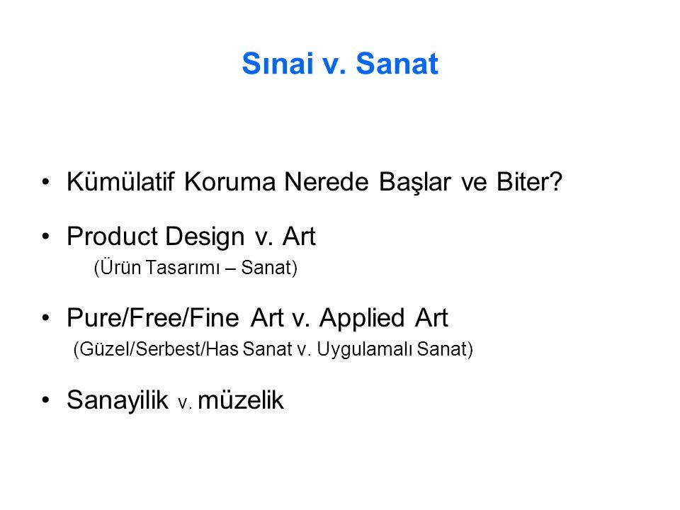 Sınai v. Sanat Kümülatif Koruma Nerede Başlar ve Biter? Product Design v. Art (Ürün Tasarımı – Sanat) Pure/Free/Fine Art v. Applied Art (Güzel/Serbest