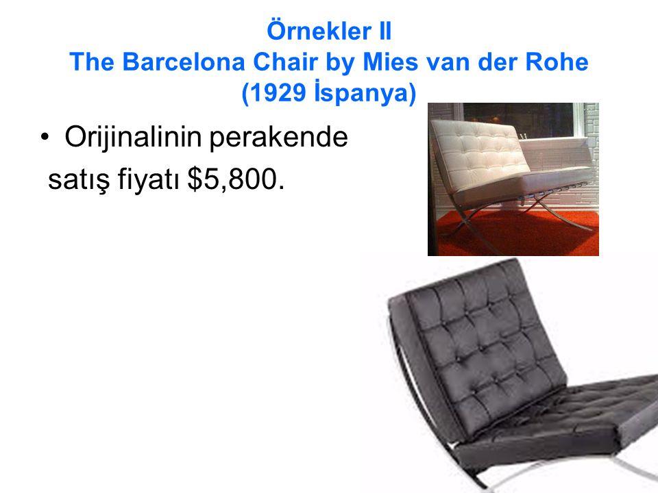 Örnekler II The Barcelona Chair by Mies van der Rohe (1929 İspanya) Orijinalinin perakende satış fiyatı $5,800.