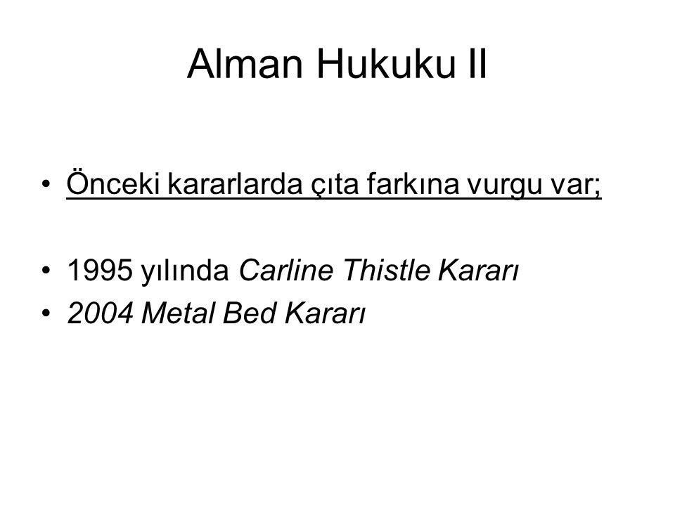Alman Hukuku II Önceki kararlarda çıta farkına vurgu var; 1995 yılında Carline Thistle Kararı 2004 Metal Bed Kararı
