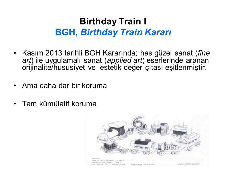 Birthday Train I BGH, Birthday Train Kararı Kasım 2013 tarihli BGH Kararında; has güzel sanat (fine art) ile uygulamalı sanat (applied art) eserlerinde aranan orijinalite/hususiyet ve estetik değer çıtası eşitlenmiştir.