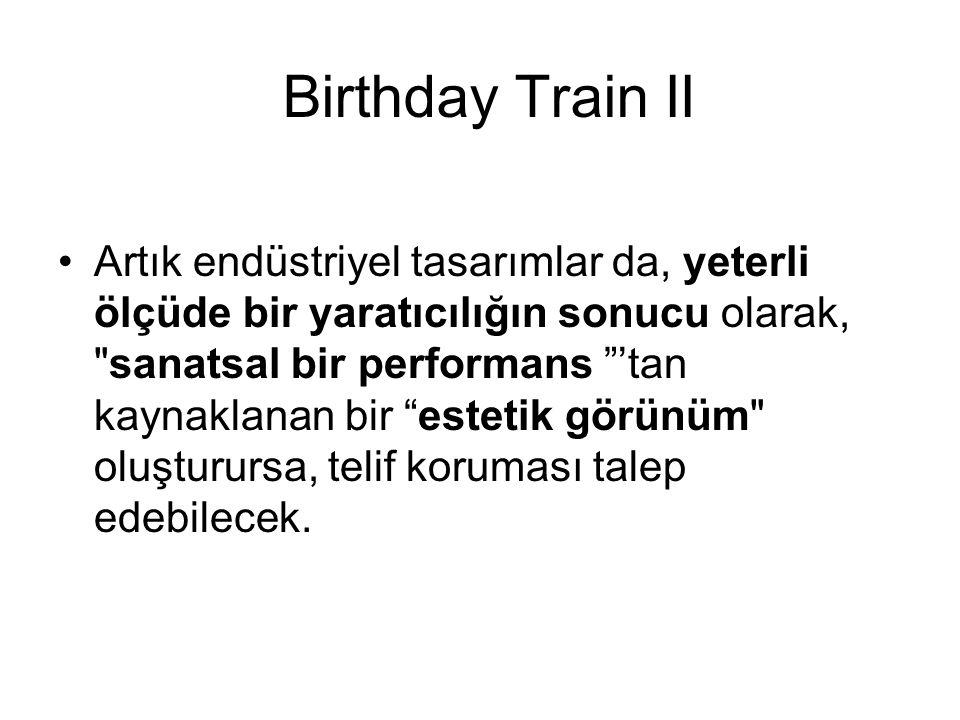 Birthday Train II Artık endüstriyel tasarımlar da, yeterli ölçüde bir yaratıcılığın sonucu olarak, sanatsal bir performans 'tan kaynaklanan bir estetik görünüm oluşturursa, telif koruması talep edebilecek.
