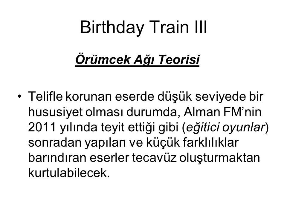 Birthday Train III Örümcek Ağı Teorisi Telifle korunan eserde düşük seviyede bir hususiyet olması durumda, Alman FM'nin 2011 yılında teyit ettiği gibi (eğitici oyunlar) sonradan yapılan ve küçük farklılıklar barındıran eserler tecavüz oluşturmaktan kurtulabilecek.