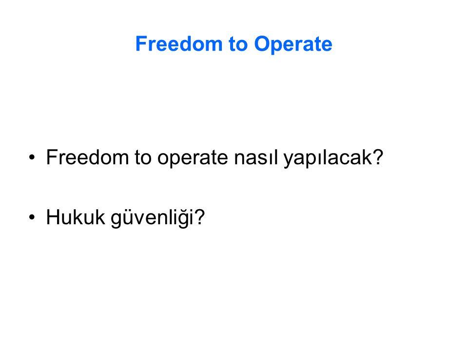 Freedom to Operate Freedom to operate nasıl yapılacak? Hukuk güvenliği?