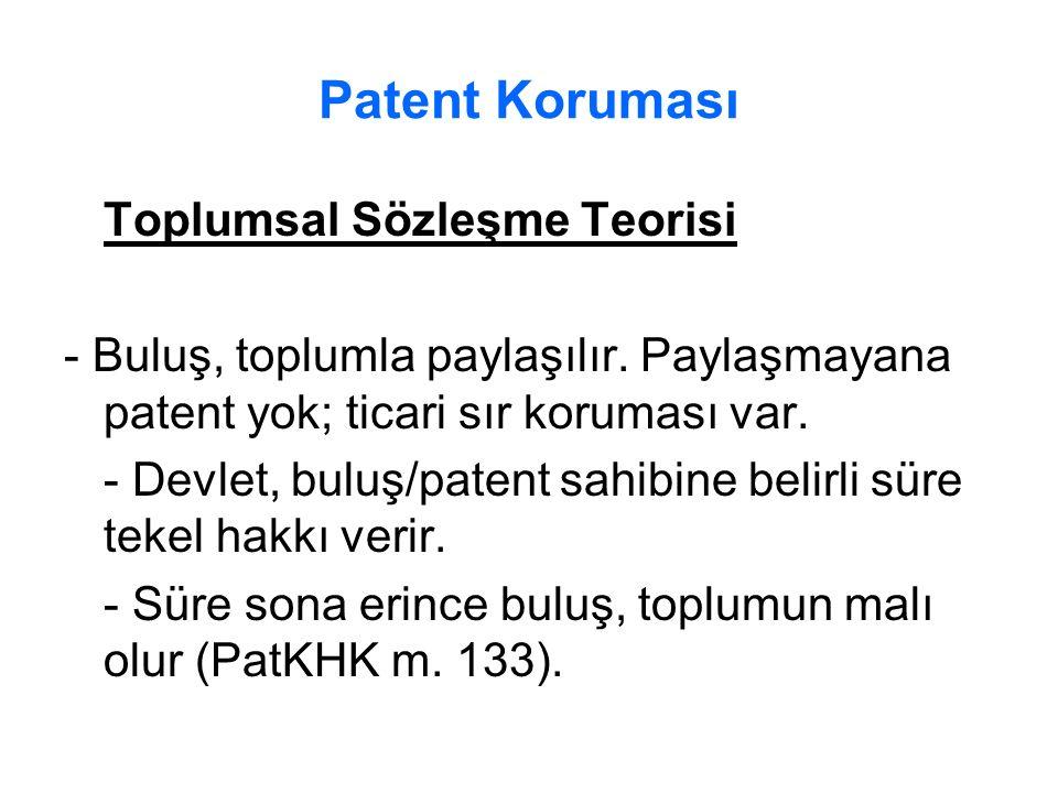 Patent Koruması Toplumsal Sözleşme Teorisi - Buluş, toplumla paylaşılır. Paylaşmayana patent yok; ticari sır koruması var. - Devlet, buluş/patent sahi