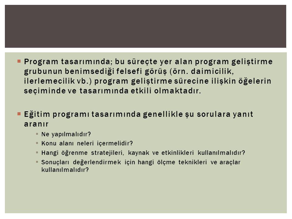  Program tasarımında; bu süreçte yer alan program geliştirme grubunun benimsediği felsefi görüş (örn.