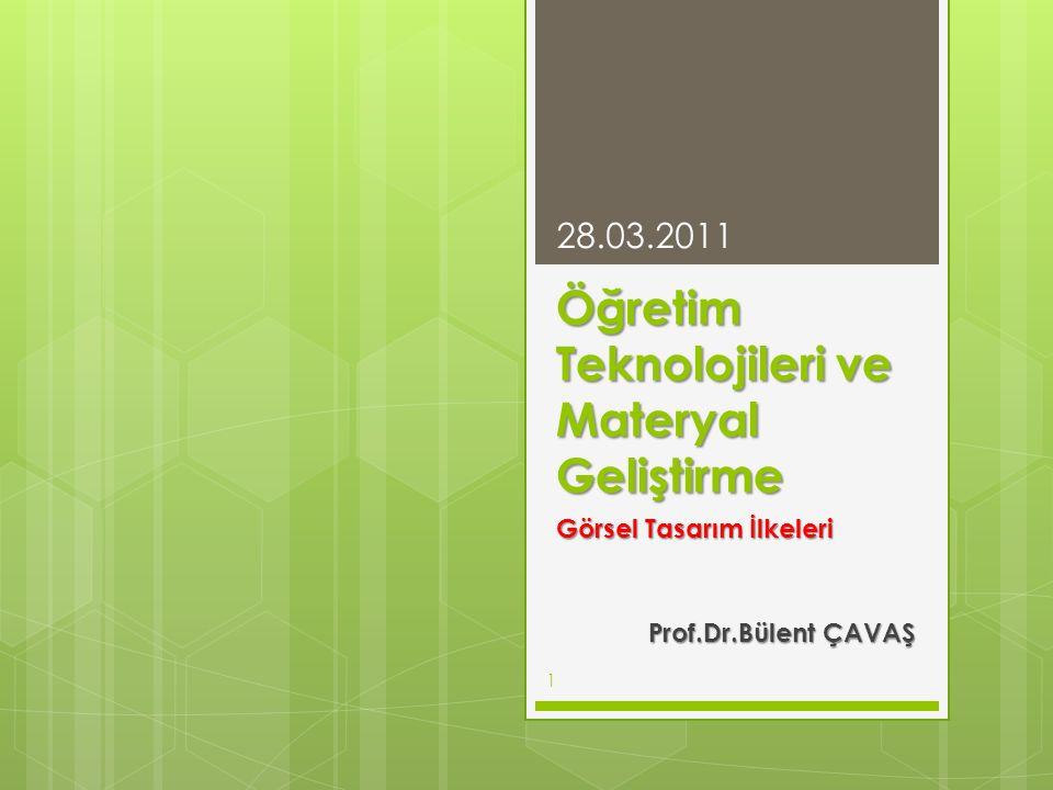 Öğretim Teknolojileri ve Materyal Geliştirme Görsel Tasarım İlkeleri Prof.Dr.Bülent ÇAVAŞ 1 28.03.2011