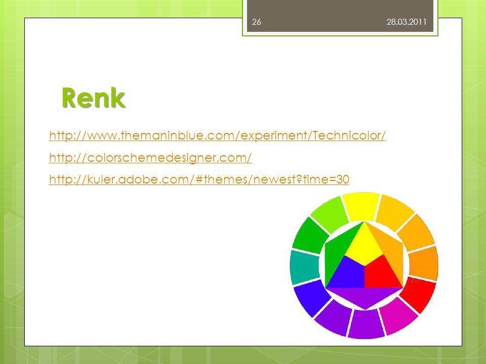 Renk 28.03.2011 26 http://www.themaninblue.com/experiment/Technicolor/ http://colorschemedesigner.com/ http://kuler.adobe.com/#themes/newest?time=30