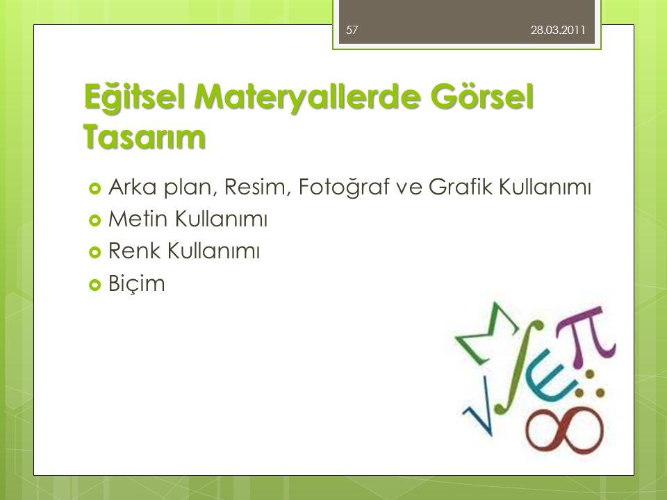Eğitsel Materyallerde Görsel Tasarım  Arka plan, Resim, Fotoğraf ve Grafik Kullanımı  Metin Kullanımı  Renk Kullanımı  Biçim 28.03.2011 57