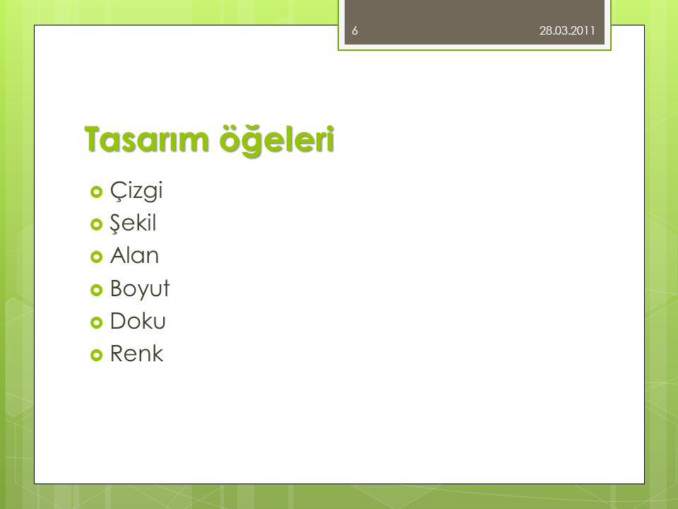 Tasarım öğeleri  Çizgi  Şekil  Alan  Boyut  Doku  Renk 28.03.2011 6