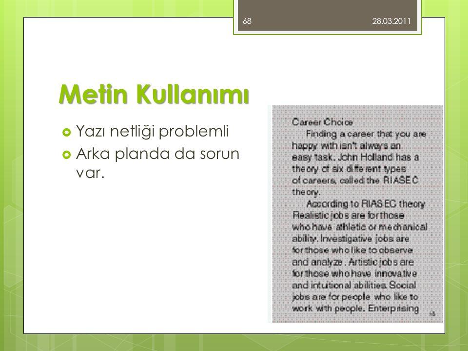 Metin Kullanımı  Yazı netliği problemli  Arka planda da sorun var. 28.03.2011 68