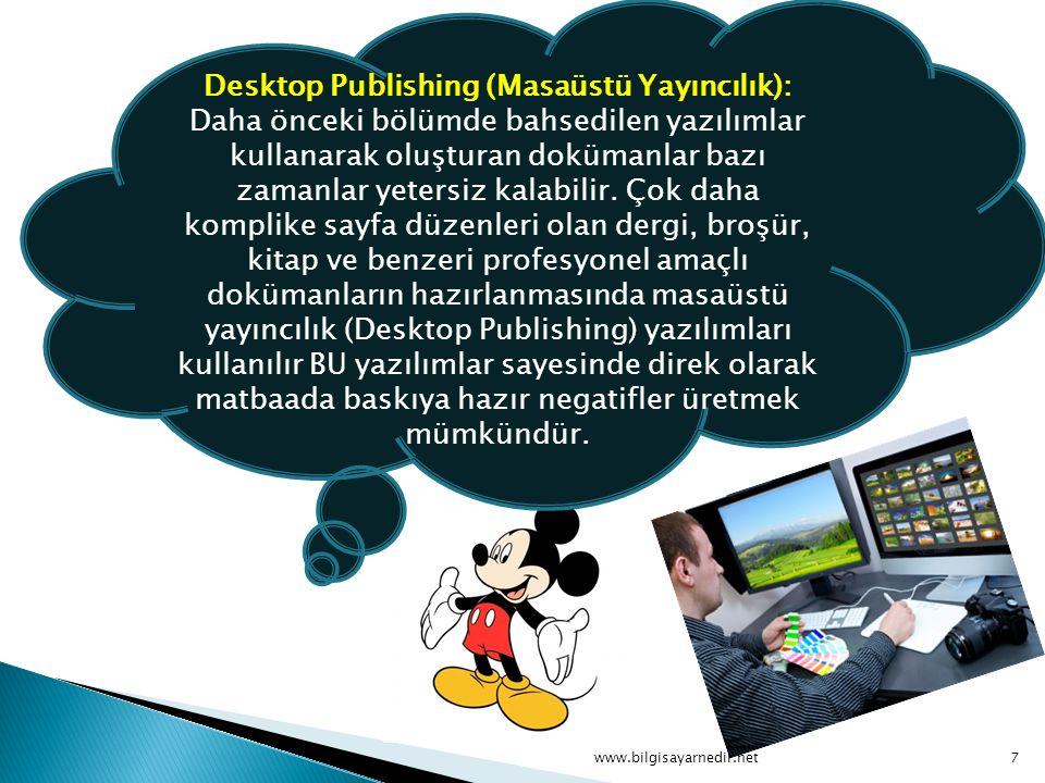 Desktop Publishing (Masaüstü Yayıncılık): Daha önceki bölümde bahsedilen yazılımlar kullanarak oluşturan dokümanlar bazı zamanlar yetersiz kalabilir.