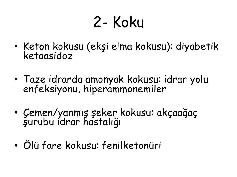 2- Koku Keton kokusu (ekşi elma kokusu): diyabetik ketoasidoz Taze idrarda amonyak kokusu: idrar yolu enfeksiyonu, hiperammonemiler Çemen/yanmış şeker
