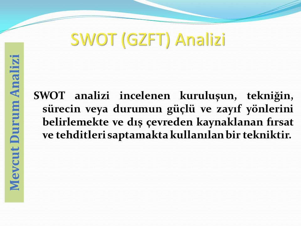 SWOT analizi incelenen kuruluşun, tekniğin, sürecin veya durumun güçlü ve zayıf yönlerini belirlemekte ve dış çevreden kaynaklanan fırsat ve tehditleri saptamakta kullanılan bir tekniktir.