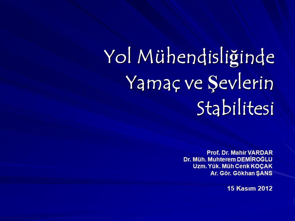 Yol Mühendisliğinde Yamaç ve Şevlerin Stabilitesi Prof. Dr. Mahir VARDAR Dr. Müh. Muhterem DEMİROĞLU Uzm. Yük. Müh Cenk KOÇAK Ar. Gör. Gökhan ŞANS 15