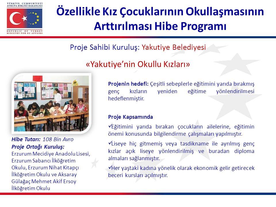 Özellikle Kız Çocuklarının Okullaşmasının Arttırılması Hibe Programı Proje Sahibi Kuruluş: Yakutiye Belediyesi «Yakutiye'nin Okullu Kızları» Projenin hedefi: Çeşitli sebeplerle eğitimini yarıda bırakmış genç kızların yeniden eğitime yönlendirilmesi hedeflenmiştir.