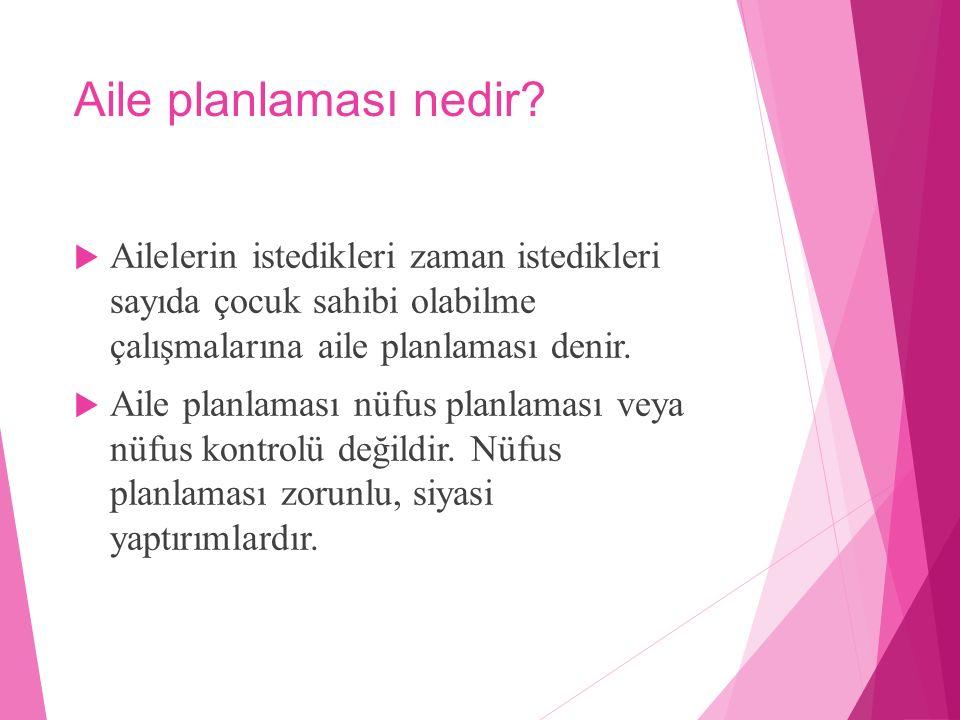 Aile planlaması nedir?  Ailelerin istedikleri zaman istedikleri sayıda çocuk sahibi olabilme çalışmalarına aile planlaması denir.  Aile planlaması n