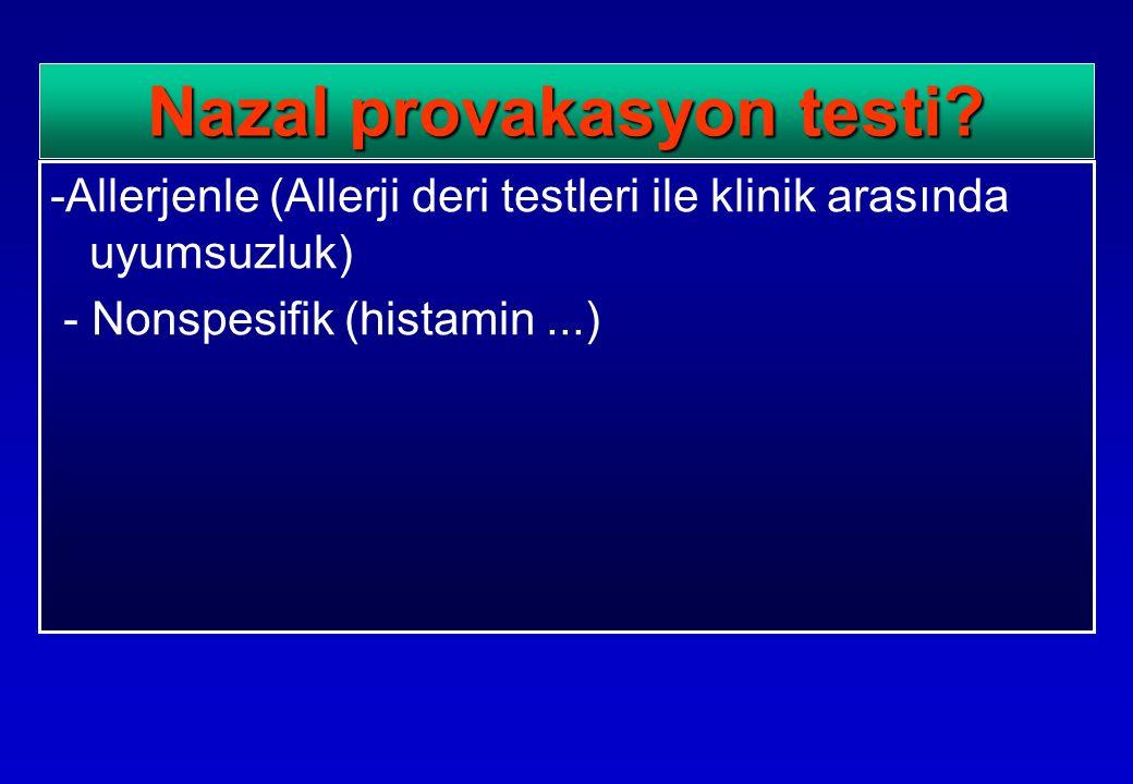 -Allerjenle (Allerji deri testleri ile klinik arasında uyumsuzluk) - Nonspesifik (histamin...) Nazal provakasyon testi