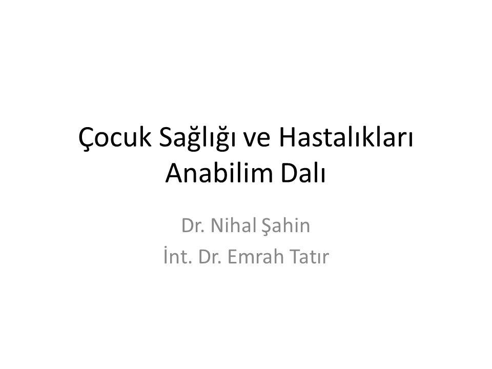 Çocuk Sağlığı ve Hastalıkları Anabilim Dalı Dr. Nihal Şahin İnt. Dr. Emrah Tatır