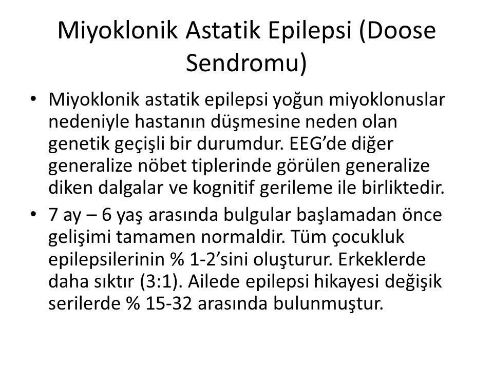 Miyoklonik Astatik Epilepsi (Doose Sendromu) Miyoklonik astatik epilepsi yoğun miyoklonuslar nedeniyle hastanın düşmesine neden olan genetik geçişli bir durumdur.