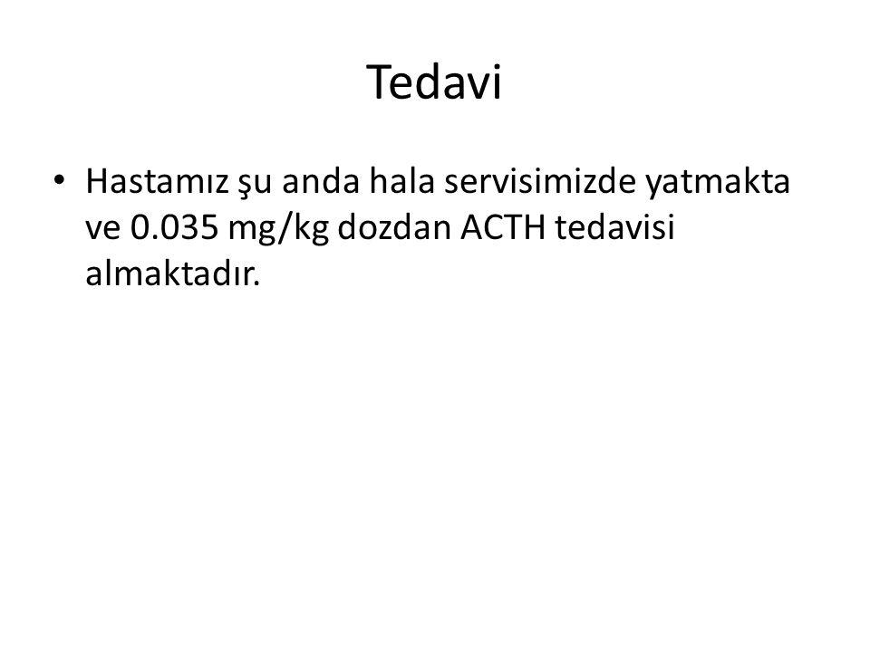 Tedavi Hastamız şu anda hala servisimizde yatmakta ve 0.035 mg/kg dozdan ACTH tedavisi almaktadır.