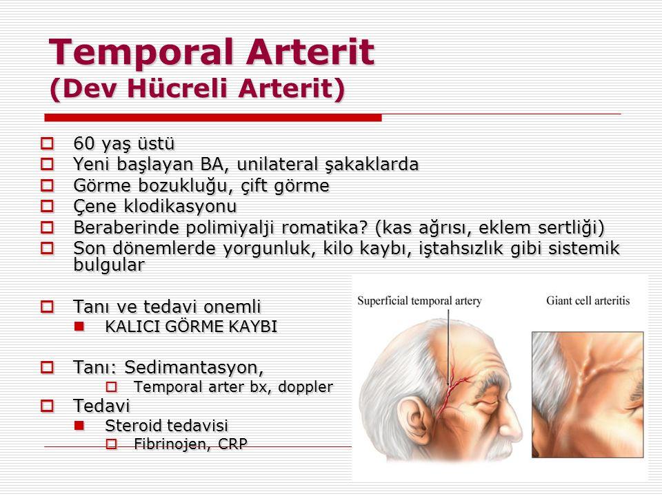 Temporal Arterit (Dev Hücreli Arterit)  60 yaş üstü  Yeni başlayan BA, unilateral şakaklarda  Görme bozukluğu, çift görme  Çene klodikasyonu  Ber