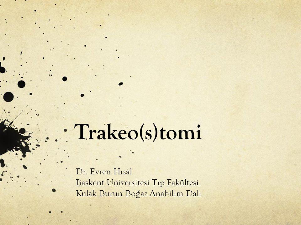 Trakeo(s)tomi Dr. Evren Hızal Baskent Universitesi Tıp Fakültesi Kulak Burun Bo ğ az Anabilim Dalı