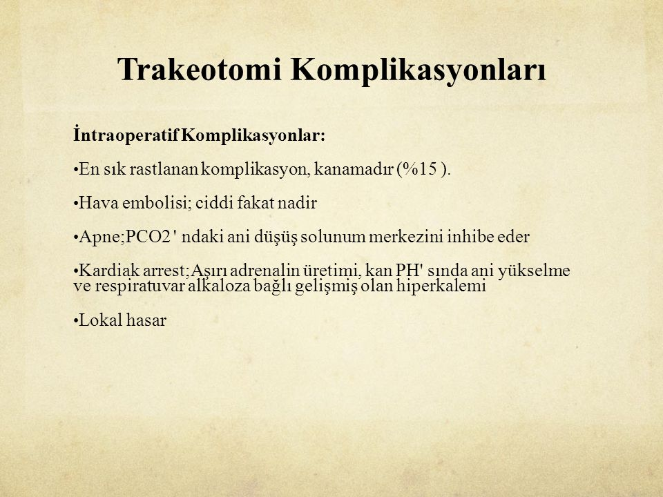Trakeotomi Komplikasyonları İntraoperatif Komplikasyonlar: En sık rastlanan komplikasyon, kanamadır (%15 ).
