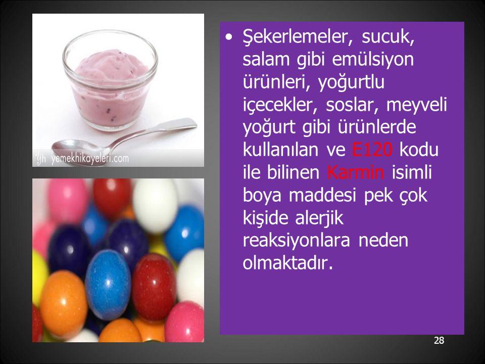 Şekerlemeler, sucuk, salam gibi emülsiyon ürünleri, yoğurtlu içecekler, soslar, meyveli yoğurt gibi ürünlerde kullanılan ve E120 kodu ile bilinen Karmin isimli boya maddesi pek çok kişide alerjik reaksiyonlara neden olmaktadır.