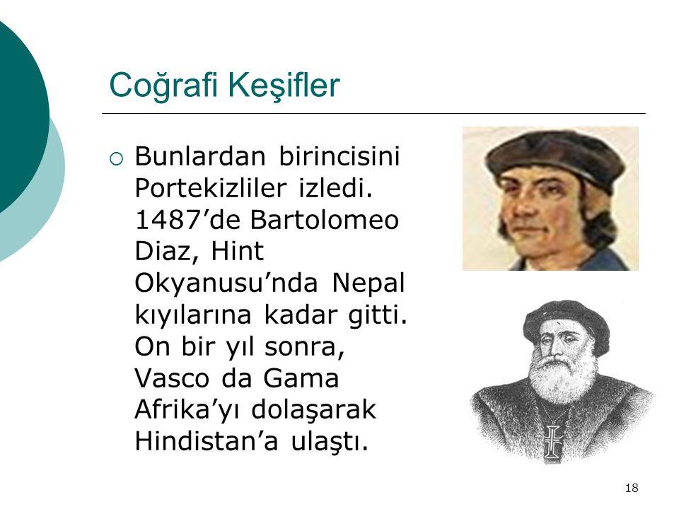 18 Coğrafi Keşifler  Bunlardan birincisini Portekizliler izledi.