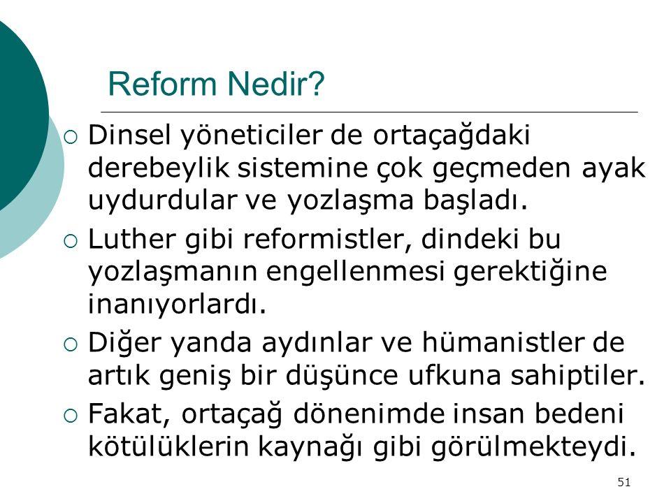 51 Reform Nedir?  Dinsel yöneticiler de ortaçağdaki derebeylik sistemine çok geçmeden ayak uydurdular ve yozlaşma başladı.  Luther gibi reformistler