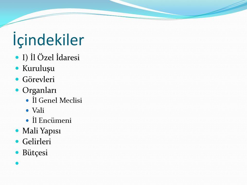 İçindekiler I) İl Özel İdaresi Kuruluşu Görevleri Organları İl Genel Meclisi Vali İl Encümeni Mali Yapısı Gelirleri Bütçesi