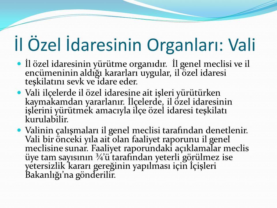 İl Özel İdaresinin Organları: Vali İl özel idaresinin yürütme organıdır. İl genel meclisi ve il encümeninin aldığı kararları uygular, il özel idaresi