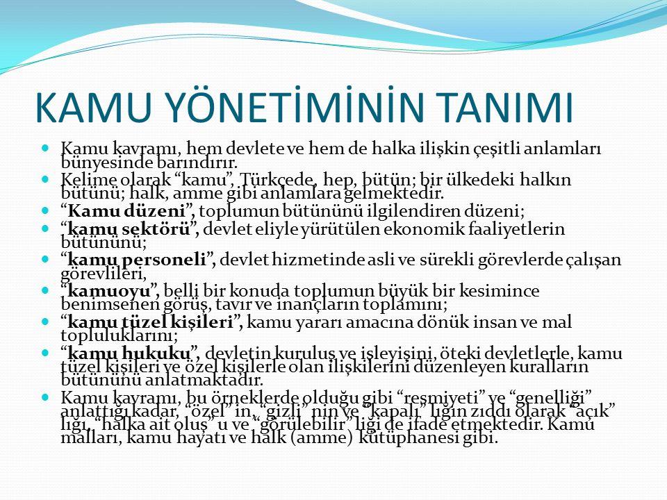"""KAMU YÖNETİMİNİN TANIMI Kamu kavramı, hem devlete ve hem de halka ilişkin çeşitli anlamları bünyesinde barındırır. Kelime olarak """"kamu"""", Türkçede, hep"""