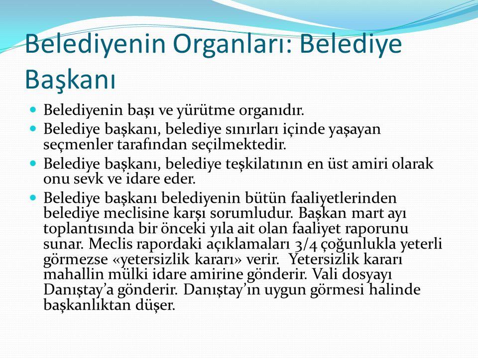 Belediyenin Organları: Belediye Başkanı Belediyenin başı ve yürütme organıdır. Belediye başkanı, belediye sınırları içinde yaşayan seçmenler tarafında