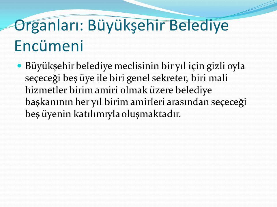 Organları: Büyükşehir Belediye Encümeni Büyükşehir belediye meclisinin bir yıl için gizli oyla seçeceği beş üye ile biri genel sekreter, biri mali hiz