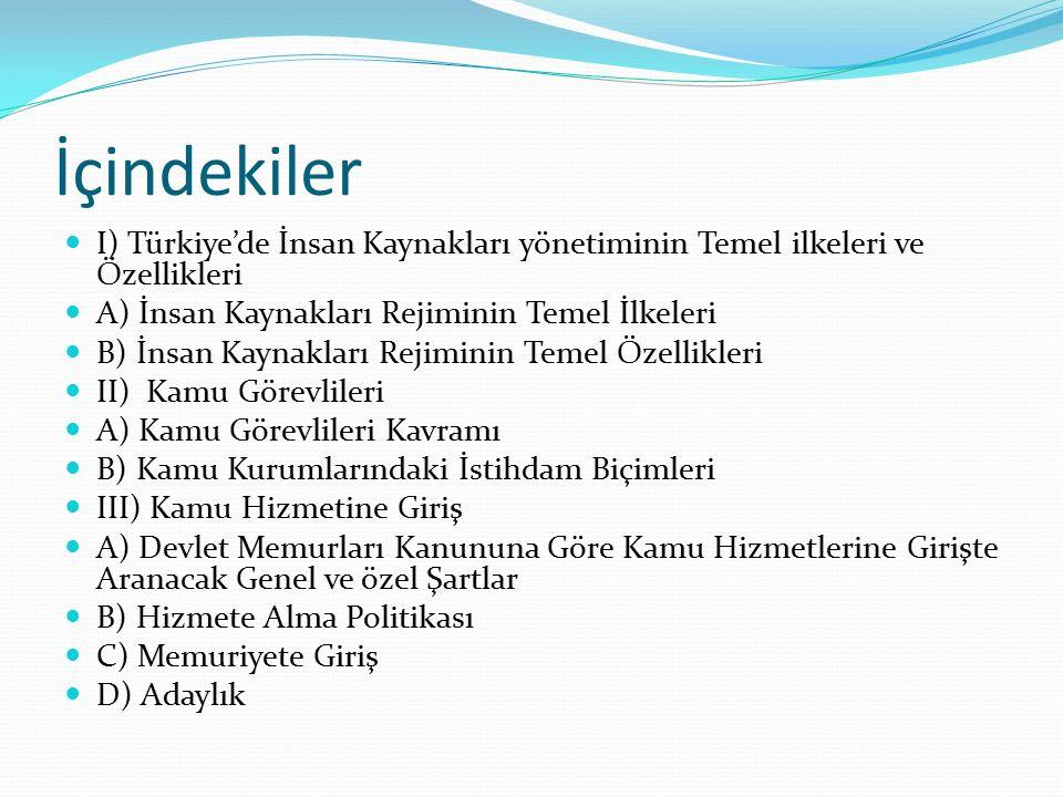 İçindekiler I) Türkiye'de İnsan Kaynakları yönetiminin Temel ilkeleri ve Özellikleri A) İnsan Kaynakları Rejiminin Temel İlkeleri B) İnsan Kaynakları