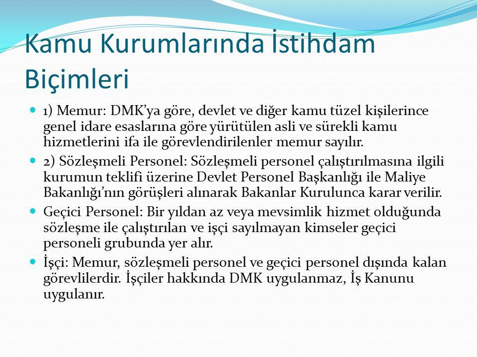Kamu Kurumlarında İstihdam Biçimleri 1) Memur: DMK'ya göre, devlet ve diğer kamu tüzel kişilerince genel idare esaslarına göre yürütülen asli ve sürek