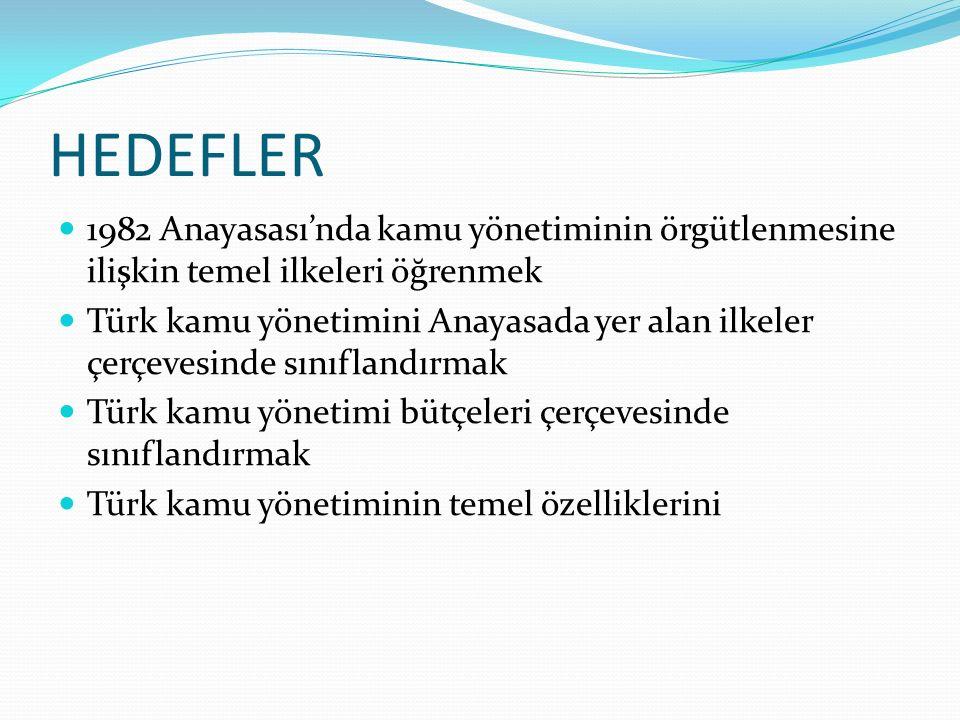 HEDEFLER 1982 Anayasası'nda kamu yönetiminin örgütlenmesine ilişkin temel ilkeleri öğrenmek Türk kamu yönetimini Anayasada yer alan ilkeler çerçevesin