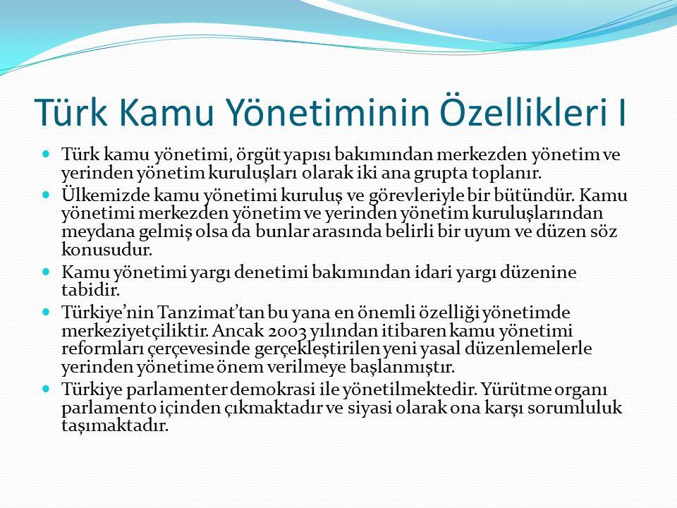 Türk Kamu Yönetiminin Özellikleri I Türk kamu yönetimi, örgüt yapısı bakımından merkezden yönetim ve yerinden yönetim kuruluşları olarak iki ana grupt