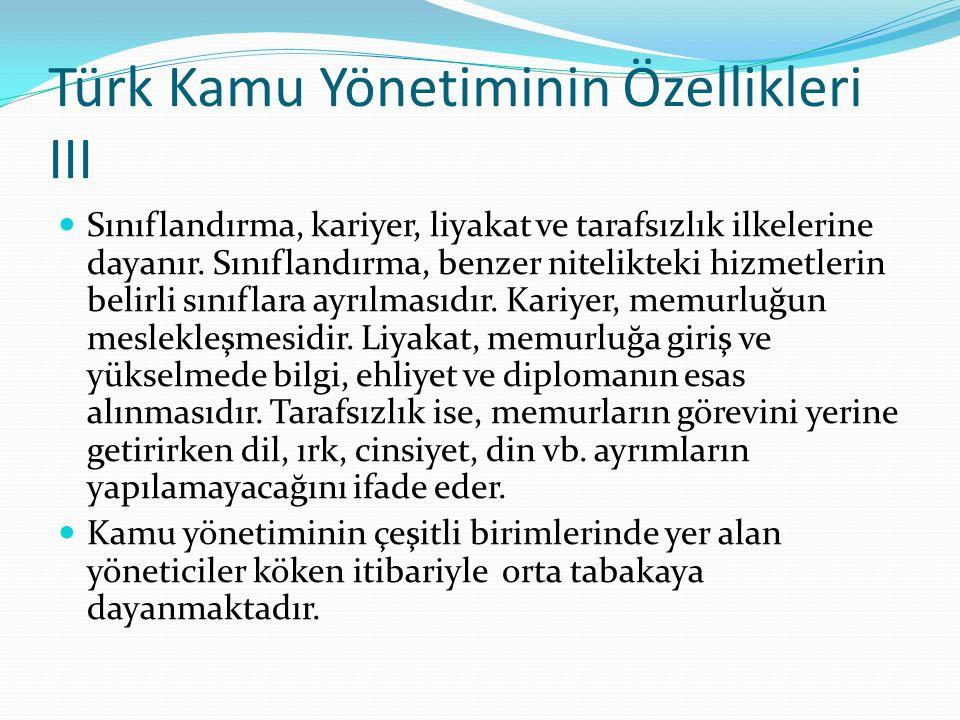 Türk Kamu Yönetiminin Özellikleri III Sınıflandırma, kariyer, liyakat ve tarafsızlık ilkelerine dayanır. Sınıflandırma, benzer nitelikteki hizmetlerin