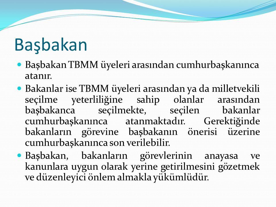 Başbakan Başbakan TBMM üyeleri arasından cumhurbaşkanınca atanır. Bakanlar ise TBMM üyeleri arasından ya da milletvekili seçilme yeterliliğine sahip o