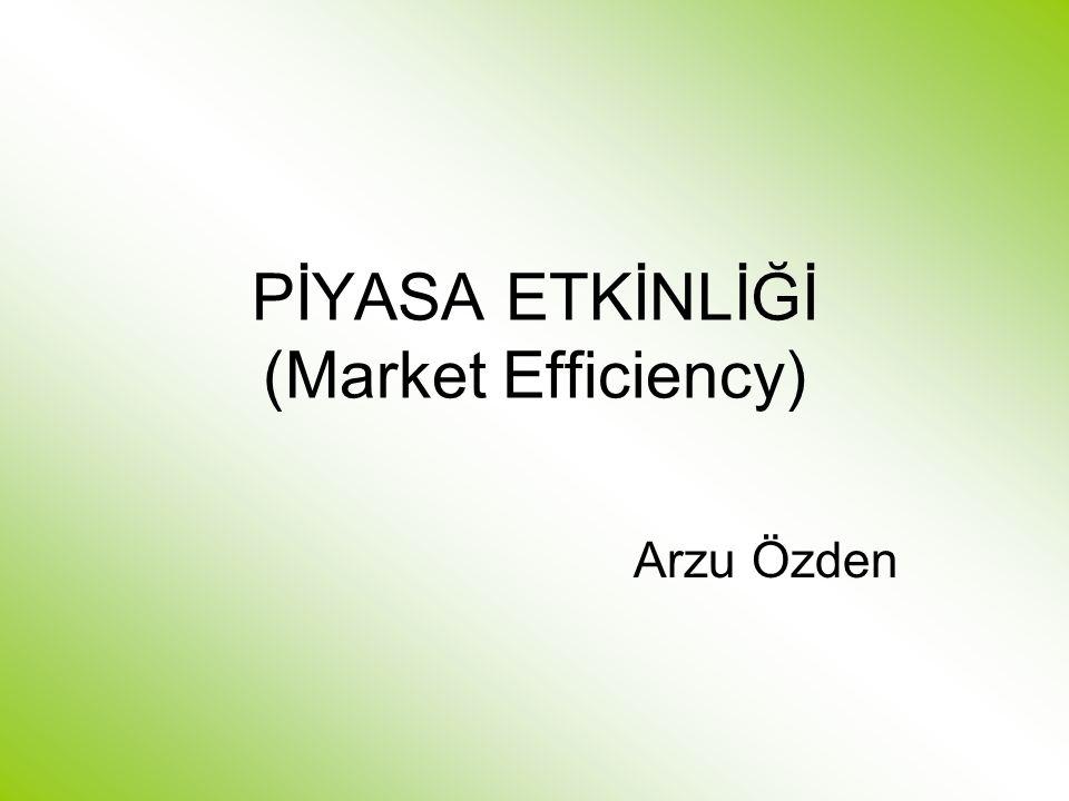 PİYASA ETKİNLİĞİ (Market Efficiency) Arzu Özden