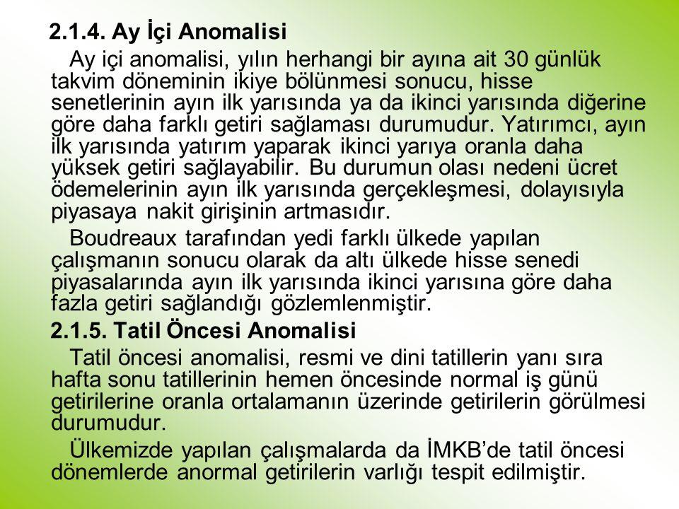 2.1.4. Ay İçi Anomalisi Ay içi anomalisi, yılın herhangi bir ayına ait 30 günlük takvim döneminin ikiye bölünmesi sonucu, hisse senetlerinin ayın ilk