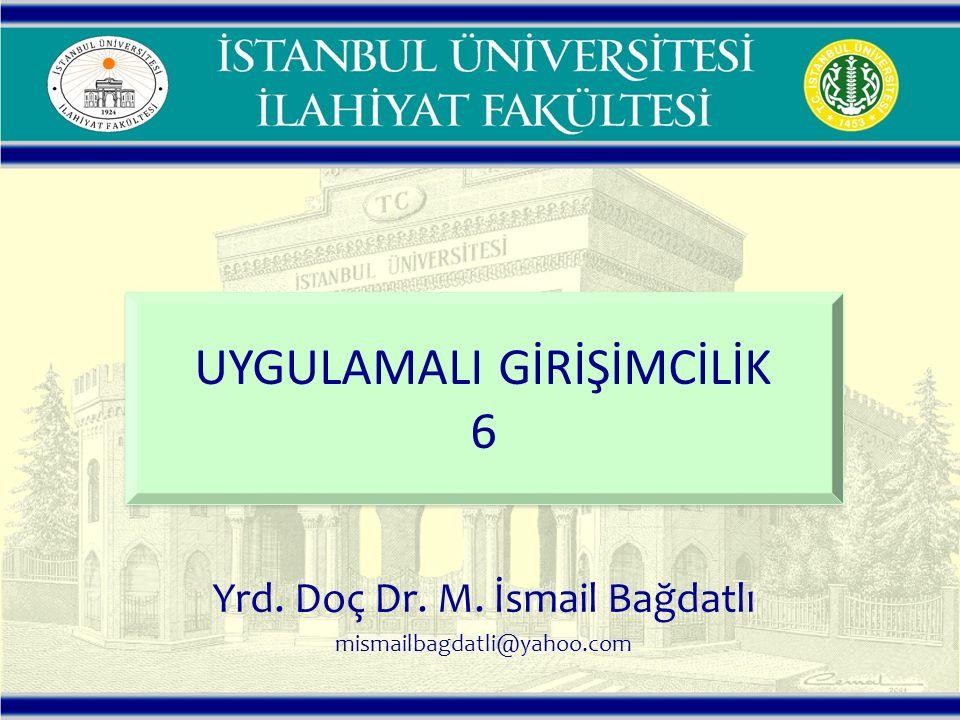 Yrd. Doç Dr. M. İsmail Bağdatlı mismailbagdatli@yahoo.com UYGULAMALI GİRİŞİMCİLİK 6 UYGULAMALI GİRİŞİMCİLİK 6